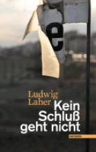 Laher, Ludwig Kein Schluß geht nicht