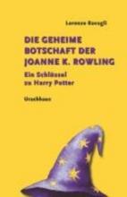Ravagli, Lorenzo Die geheime Botschaft der Joanne K. Rowling
