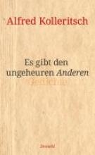 Kolleritsch, Alfred Es gibt den ungeheuren Anderen