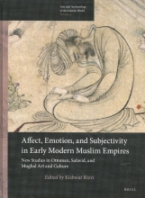 Affect, Emotion, and Subjectivity in Early Modern Muslim Empires: New Studies in