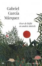 Gabriel  García Márquez Over de liefde en andere duivels