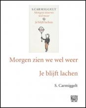 S.  Carmiggelt Morgen zien we wel weer & Je blijft lachen (grote letter) - POD editie
