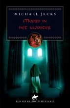 Michael  Jecks Moord in het klooster; een sir Baldwin mysterie