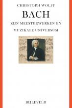 Christoph Wolff , Bach - zijn meesterwerken en muzikale universum