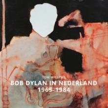 Tom Willems , Bob Dylan in Nederland 1965-1984