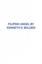 Kenneth D. Bolden , Filipino Angel By Kenneth D. Bolden