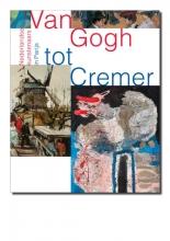 Marguerite Tuijn Feico Hoekstra  Ralph Keuning  Ype Koopmans  Karin van Lieverloo, Van Gogh tot Cremer