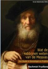 Rachmiel Frydland , WAT DE RABBIJNEN WETEN VAN DE MESSIAS