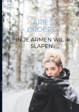 Arie Broere , In je armen wil ik slapen..