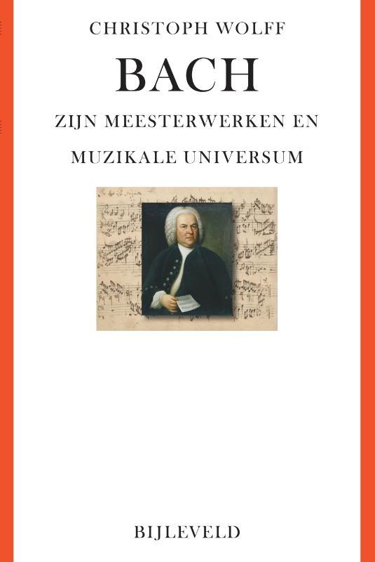 Christoph Wolff,Bach - zijn meesterwerken en muzikale universum