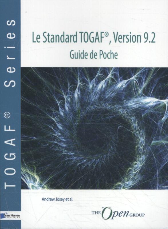 Andrew Josey e.a.,Le Standard TOGAF®, Version 9.2-Guide de Poche