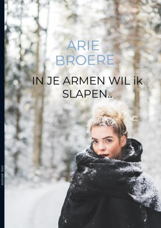 Arie Broere,In je armen wil ik slapen..