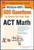 Johnson, Cynthia,McGraw-Hill`s 500 ACT Math Questions to Know by Test Day