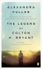 Fuller, Alexandra,The Legend of Colton H. Bryant