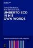 Thellefsen, Torkild,   Sørensen, Bent,Umberto Eco in His Own Words