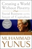 Yunus, Muhammad,   Weber, Karl,Creating a World Without Poverty