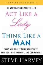 Harvey, Steve Act Like a Lady, Think Like a Man, Expanded Edition: What Men Really Think about Love, Relationships, Intimacy, and Commitment