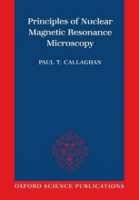 The late Paul T. Callaghan Principles of Nuclear Magnetic Resonance Microscopy