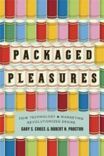 Cross, Gary S.,   Proctor, Robert N. Packaged Pleasures