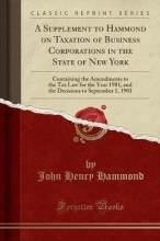 Hammond, John Henry A Supplement to Hammond on Taxation of Business Corporations in the State of New York