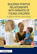 Anita M. Hughes,   Veronica Read Building Positive Relationships with Parents of Young Children