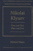 Makin, Michael Nikolai Klyuev: Time and Text, Place and Poet