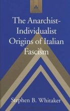 Whitaker, Stephen B. The Anarchist-Individualist Origins of Italian Fascism
