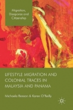 Michaela Benson,   Karen O`Reilly Lifestyle Migration and Colonial Traces in Malaysia and Panama