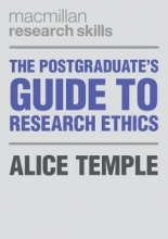 Alice Temple The Postgraduate`s Guide to Research Ethics