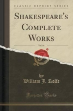 Rolfe, William J. Shakespeare`s Complete Works, Vol. 16 (Classic Reprint)