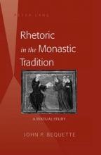John P. Bequette Rhetoric in the Monastic Tradition