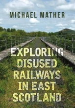 Michael Mather Exploring Disused Railways in East Scotland