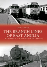 Andy T. Wallis The Branch Lines of East Anglia: Wymondham to Wells-next-the-Sea Branch