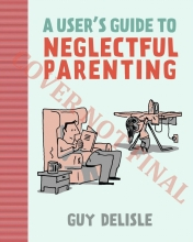 Delisle, Guy A User`s Guide to Neglectful Parenting
