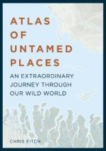 Chris Fitch Atlas of Untamed Places