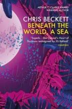 Chris (Author) Beckett , Beneath the World, a Sea