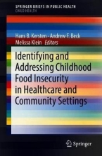 Hans B. Kersten,   Andrew F. Beck,   Melissa Klein Identifying and Addressing Childhood Food Insecurity in Healthcare and Community Settings