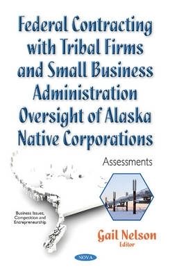 Gail A. Nelson,Federal Contracting with Tribal Firms & Small Business Administration Oversight of Alaska Native Corporations