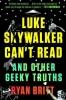 Britt, Ryan, Luke Skywalker Can`t Read: And Other Geeky Truths