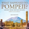 Baby, What Happened to Pompeii? Ancient Rome History for Kids | Children`s Ancient History