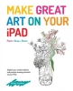Make Great Art on Your Ipad, Draw, Paint & Share