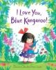 Chichester Clark, Emma, I Love You, Blue Kangaroo!