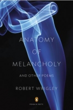 Wrigley, Robert Anatomy of Melancholy and Other Poems