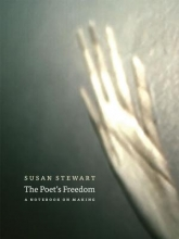 Stewart, Susan The Poet`s Freedom - A Notebook on Making