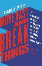 Taplin, Jonathan Move Fast and Break Things