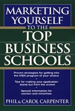 Carpenter, Phil Marketing Yourself to the Top Business Schools