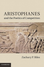 Biles, Zachary P. Aristophanes and the Poetics of Competition