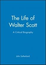 Sutherland, John The Life of Walter Scott