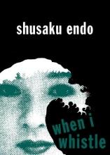 Endo, Shusaku When I Whistle