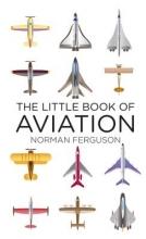Norman Ferguson The Little Book of Aviation